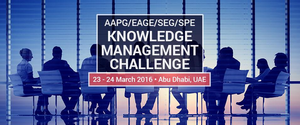 AAPG/EAGE/SEG/SPE The Knowledge Management Challenge